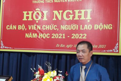 HỘI NGHỊ CÁN BỘ, VIÊN CHỨC, NGƯỜI LAO ĐỘNG NĂM HỌC 2021-2022 CỦA TRƯỜNG THCS NGUYỄN KHUYẾN, HUYỆN EA KAR.